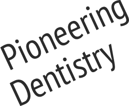Pioneering Dentistry